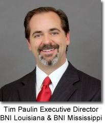 Tim Paulin, Executive Director BNI Louisiana BNI Mississppi